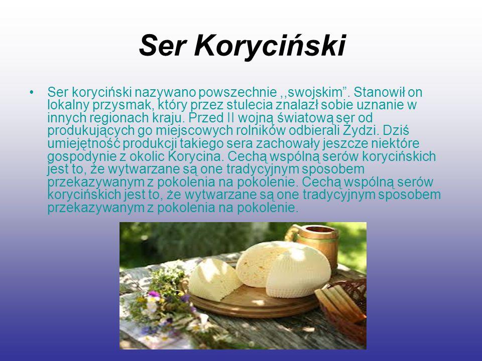 """Ser Koryciński Ser koryciński nazywano powszechnie,,swojskim"""". Stanowił on lokalny przysmak, który przez stulecia znalazł sobie uznanie w innych regio"""
