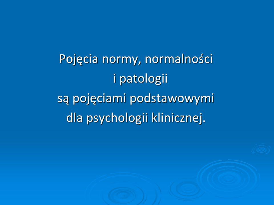 NORMA I NORMALNOŚĆ W PSYCHOLOGII KLINICZNEJ NORMA: to idealny lub realny wzorzec (prototyp) właściwości lub przebiegu określonych zjawisk.