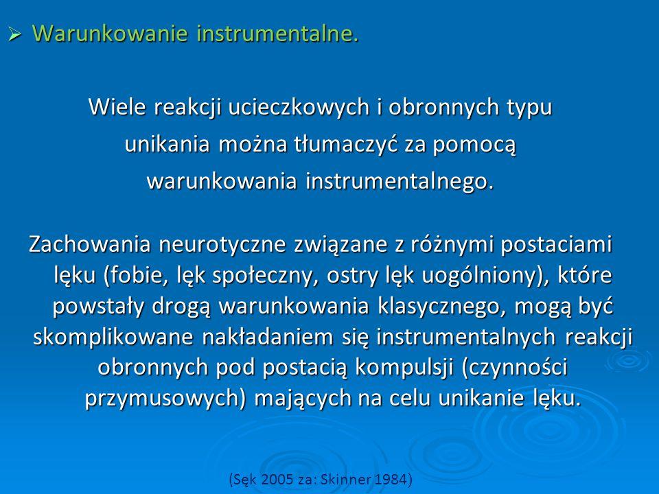  Warunkowanie instrumentalne. Wiele reakcji ucieczkowych i obronnych typu unikania można tłumaczyć za pomocą warunkowania instrumentalnego. Zachowani