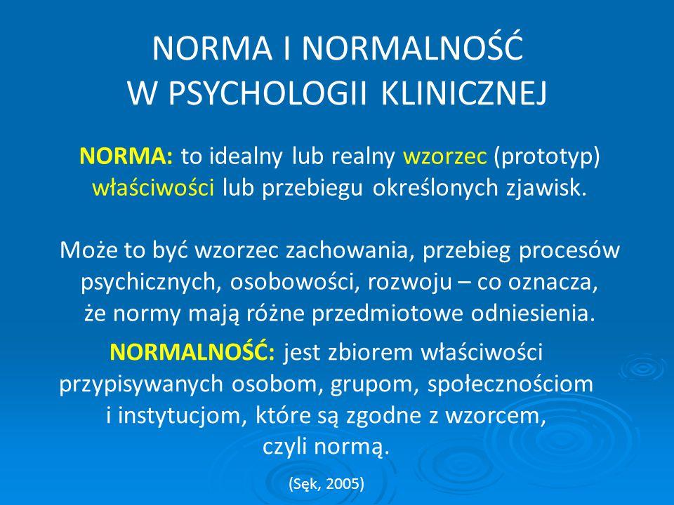 NORMA I NORMALNOŚĆ W PSYCHOLOGII KLINICZNEJ NORMA: to idealny lub realny wzorzec (prototyp) właściwości lub przebiegu określonych zjawisk. Może to być