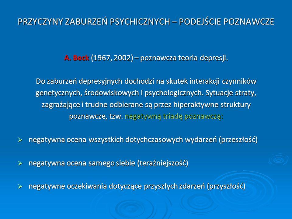 PRZYCZYNY ZABURZEŃ PSYCHICZNYCH – PODEJŚCIE POZNAWCZE A. Beck (1967, 2002) – poznawcza teoria depresji. Do zaburzeń depresyjnych dochodzi na skutek in