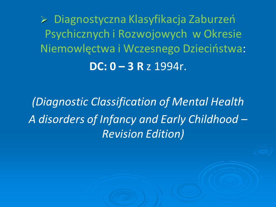   Diagnostyczna Klasyfikacja Zaburzeń Psychicznych i Rozwojowych w Okresie Niemowlęctwa i Wczesnego Dzieciństwa: DC: 0 – 3 R z 1994r. (Diagnostic Cl