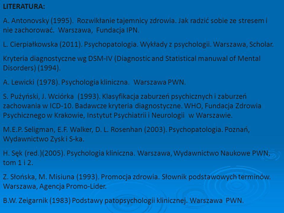 LITERATURA: A. Antonovsky (1995). Rozwikłanie tajemnicy zdrowia. Jak radzić sobie ze stresem i nie zachorować. Warszawa, Fundacja IPN. L. Cierpiałkows