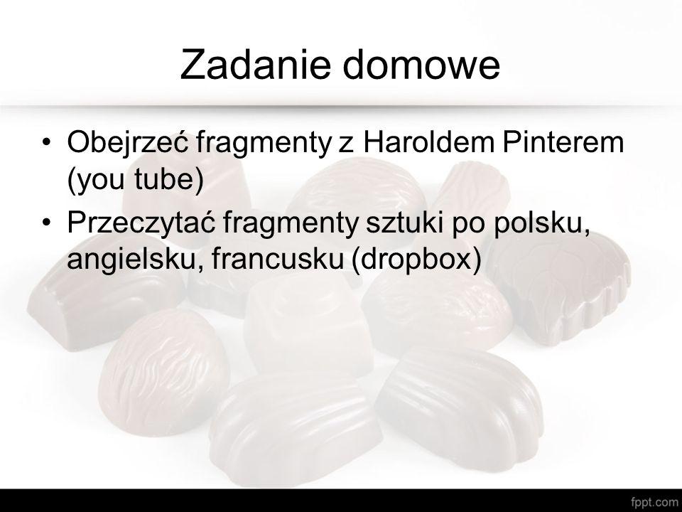 Zadanie domowe Obejrzeć fragmenty z Haroldem Pinterem (you tube) Przeczytać fragmenty sztuki po polsku, angielsku, francusku (dropbox)
