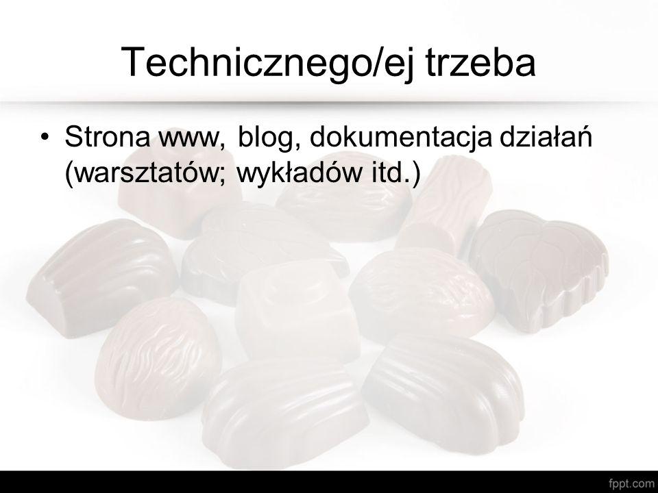 Technicznego/ej trzeba Strona www, blog, dokumentacja działań (warsztatów; wykładów itd.)