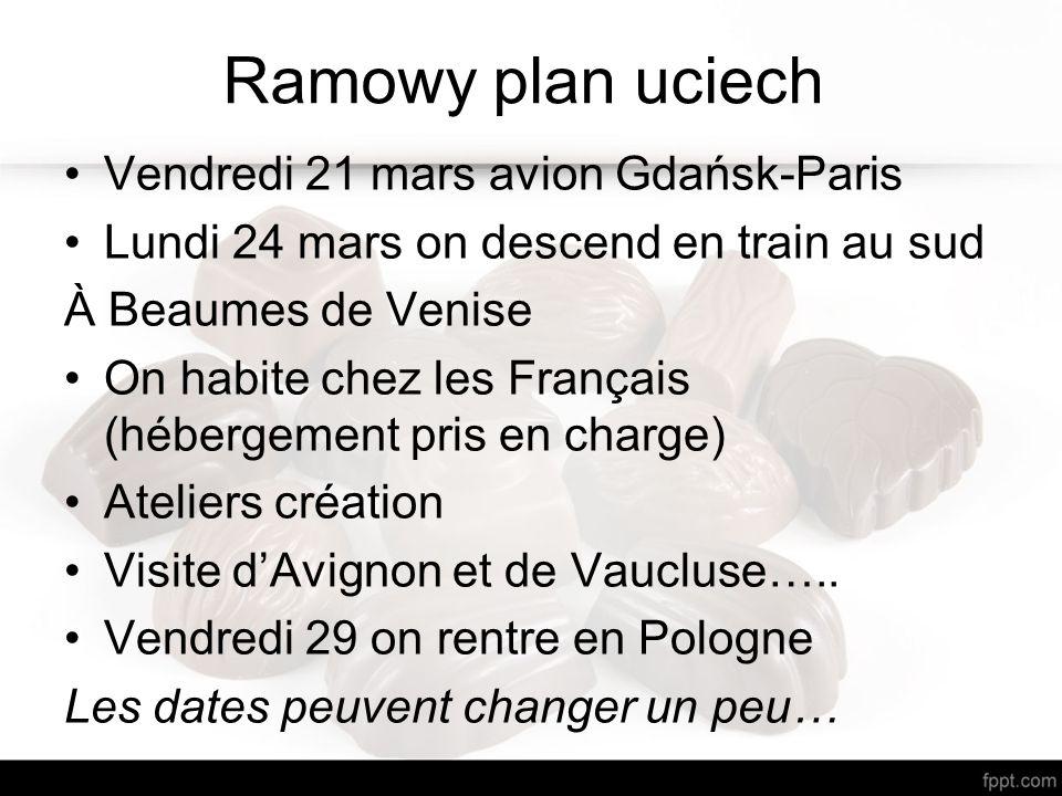 Ramowy plan uciech Vendredi 21 mars avion Gdańsk-Paris Lundi 24 mars on descend en train au sud À Beaumes de Venise On habite chez les Français (hébergement pris en charge) Ateliers création Visite d'Avignon et de Vaucluse…..