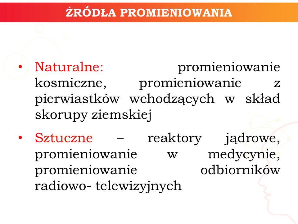 ŻRÓDŁA PROMIENIOWANIA informatyka + 5 Udział różnych źródeł promieniowania jonizującego w średniej rocznej dawce skutecznej (3,35 mSv) otrzymanej przez statystycznego mieszkańca Polski w 2007 r Źródło: http://www.paa.gov.pl/sites/default/files/Raport_PAA_2007.pdf