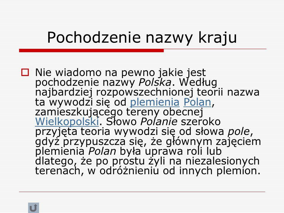 Pochodzenie nazwy kraju  Nie wiadomo na pewno jakie jest pochodzenie nazwy Polska.