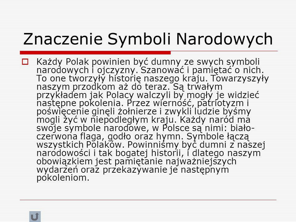Znaczenie Symboli Narodowych  Każdy Polak powinien być dumny ze swych symboli narodowych i ojczyzny.