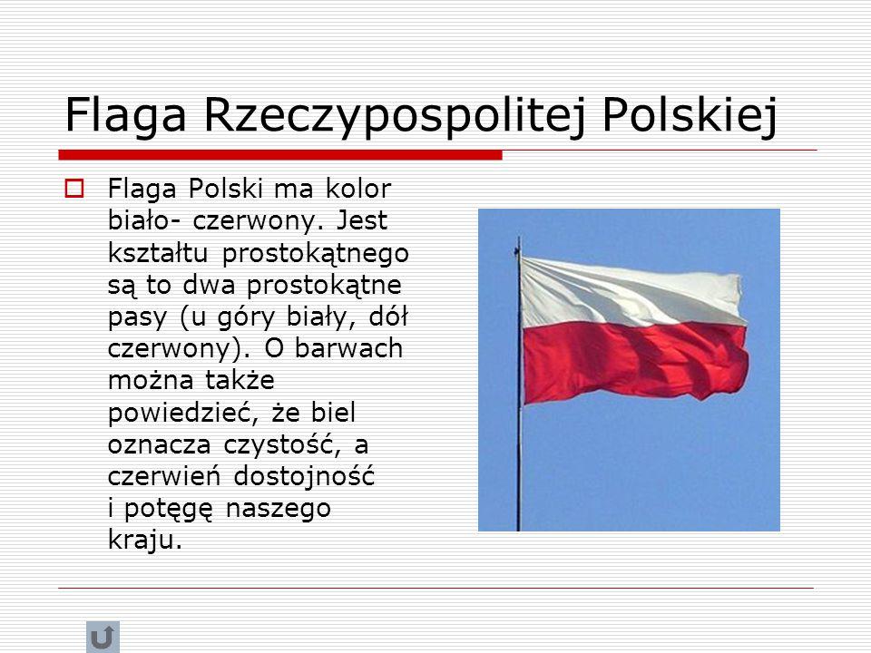 Flaga Rzeczypospolitej Polskiej  Flaga Polski ma kolor biało- czerwony.