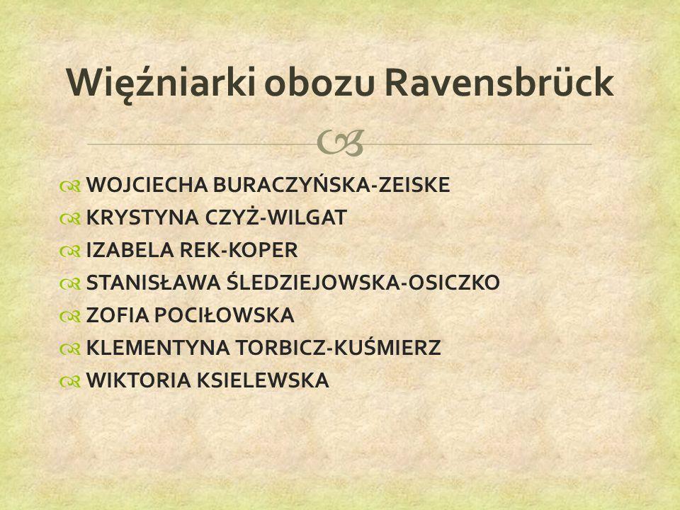   WOJCIECHA BURACZYŃSKA-ZEISKE  KRYSTYNA CZYŻ-WILGAT  IZABELA REK-KOPER  STANISŁAWA ŚLEDZIEJOWSKA-OSICZKO  ZOFIA POCIŁOWSKA  KLEMENTYNA TORBICZ-KUŚMIERZ  WIKTORIA KSIELEWSKA Więźniarki obozu Ravensbrück