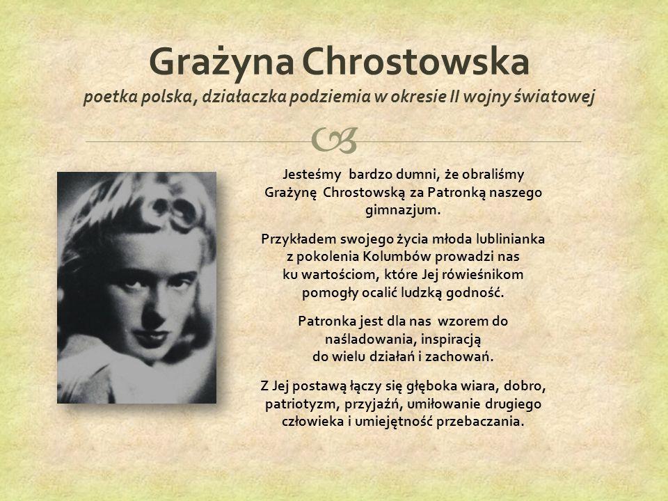  Grażyna Chrostowska poetka polska, działaczka podziemia w okresie II wojny światowej Jesteśmy bardzo dumni, że obraliśmy Grażynę Chrostowską za Patronką naszego gimnazjum.