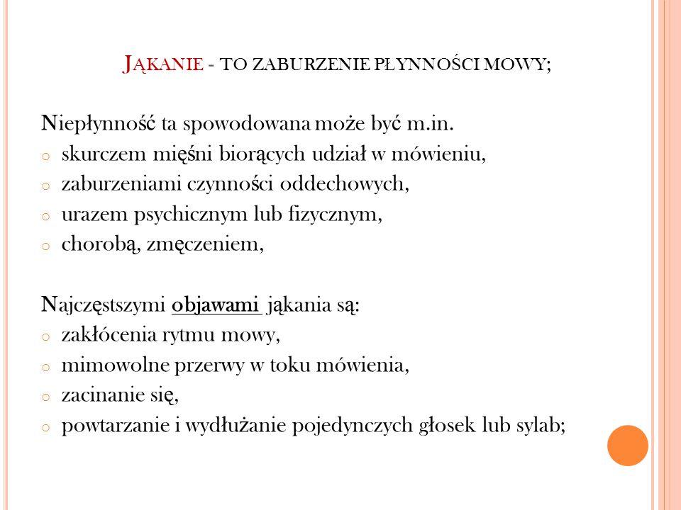 J Ą KANIE - TO ZABURZENIE P Ł YNNO Ś CI MOWY ; Niep ł ynno ść ta spowodowana mo ż e by ć m.in.