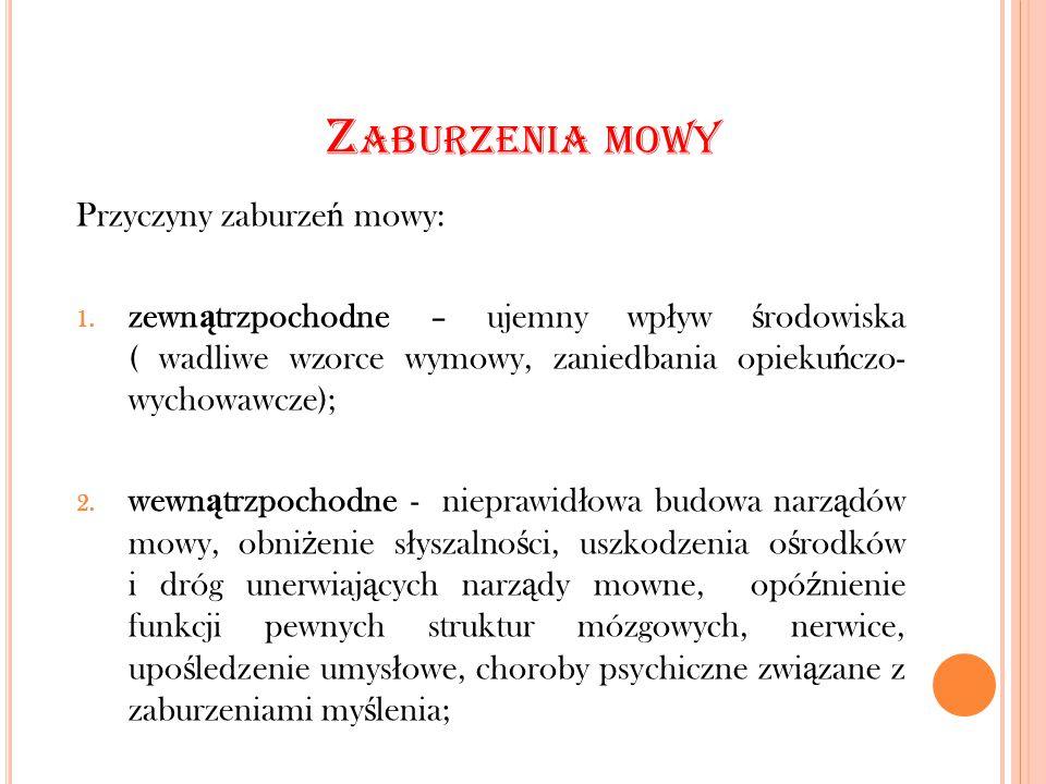 Z ABURZENIA MOWY Przyczyny zaburze ń mowy: 1. zewn ą trzpochodne – ujemny wp ł yw ś rodowiska ( wadliwe wzorce wymowy, zaniedbania opieku ń czo- wycho