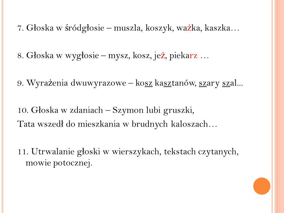7.G ł oska w ś ródg ł osie – muszla, koszyk, wa ż ka, kaszka… 8.