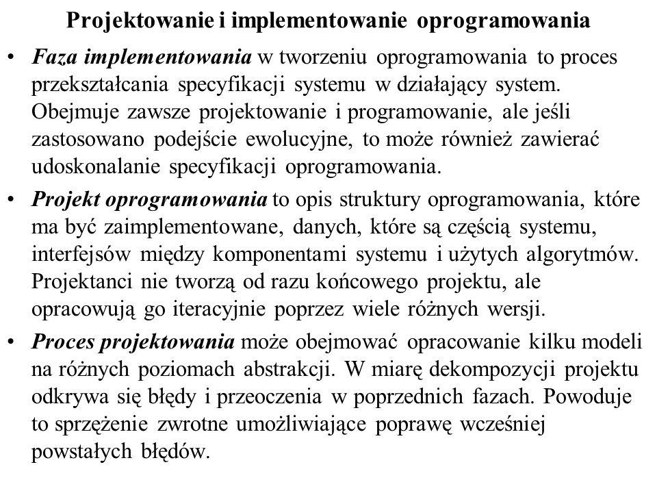 Projektowanie i implementowanie oprogramowania Faza implementowania w tworzeniu oprogramowania to proces przekształcania specyfikacji systemu w działający system.