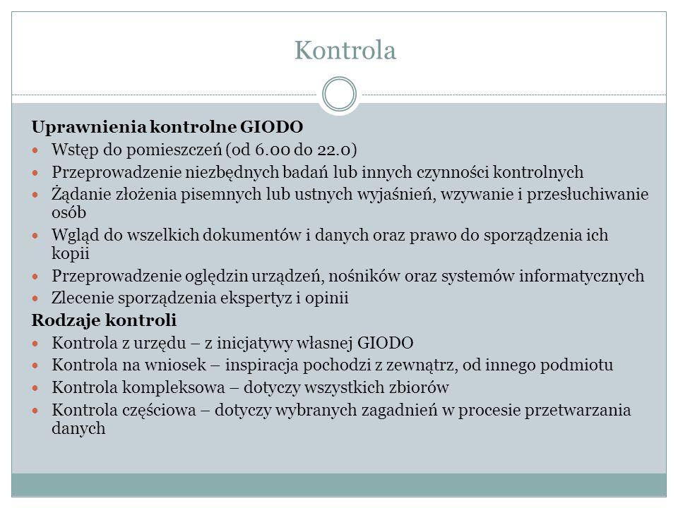 Kontrola Uprawnienia kontrolne GIODO Wstęp do pomieszczeń (od 6.00 do 22.0) Przeprowadzenie niezbędnych badań lub innych czynności kontrolnych Żądanie