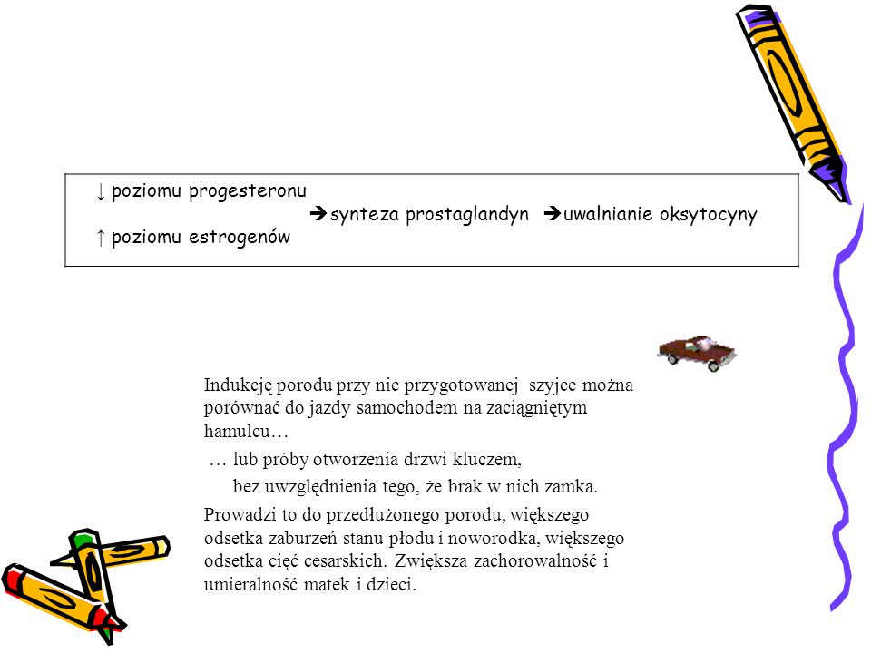 ↓ poziomu progesteronu  synteza prostaglandyn  uwalnianie oksytocyny ↑ poziomu estrogenów Indukcję porodu przy nie przygotowanej szyjce można porówn