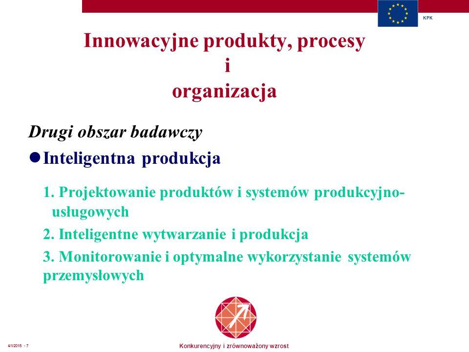 Konkurencyjny i zrównoważony wzrost KPK 4/1/2015 - 7 Innowacyjne produkty, procesy i organizacja Drugi obszar badawczy Inteligentna produkcja 1. Proje