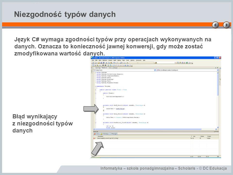 Informatyka – szkoła ponadgimnazjalna – Scholaris - © DC Edukacja Niezgodność typów danych Język C# wymaga zgodności typów przy operacjach wykonywanyc