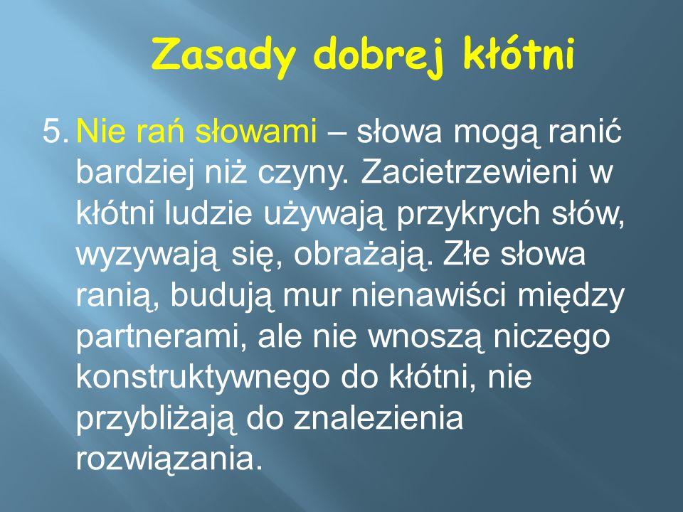 5.Nie rań słowami – słowa mogą ranić bardziej niż czyny.