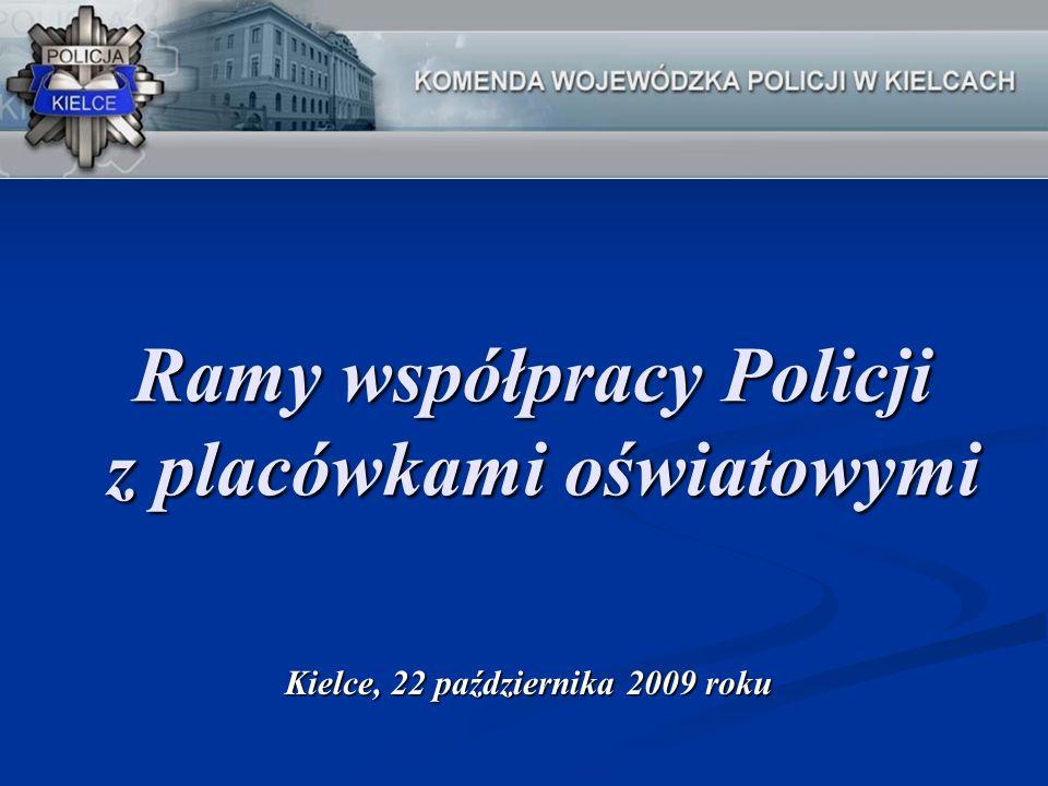 Kielce, 22 października 2009 roku Ramy współpracy Policji z placówkami oświatowymi