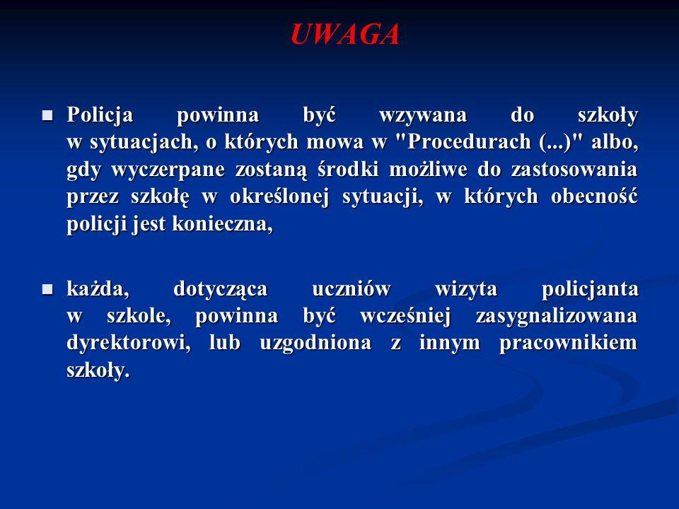 UWAGA Policja powinna być wzywana do szkoły w sytuacjach, o których mowa w