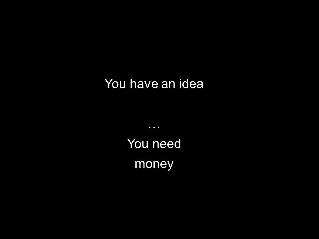You have an idea … You need money Technology Networking