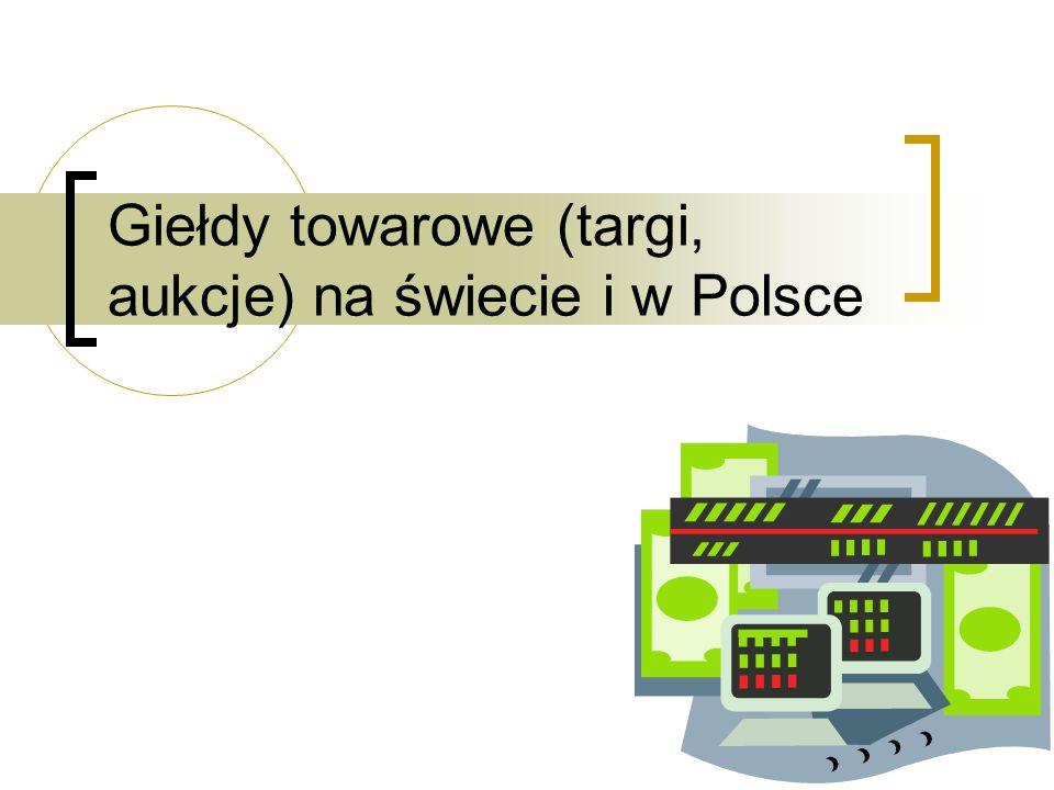 Giełdy towarowe (targi, aukcje) na świecie i w Polsce