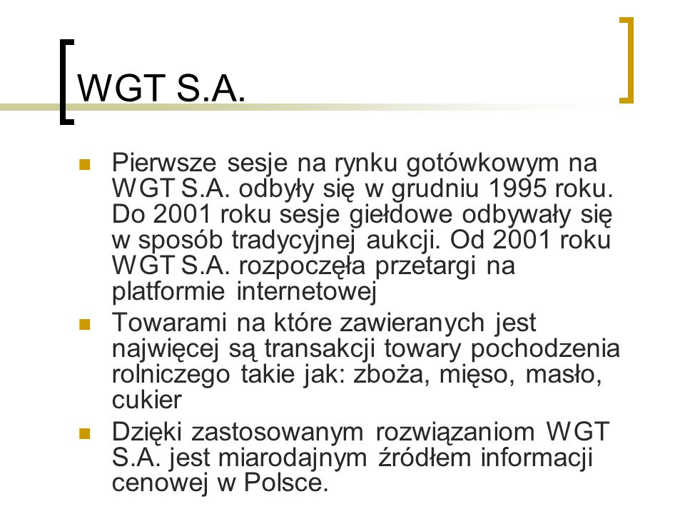 WGT S.A. Pierwsze sesje na rynku gotówkowym na WGT S.A. odbyły się w grudniu 1995 roku. Do 2001 roku sesje giełdowe odbywały się w sposób tradycyjnej