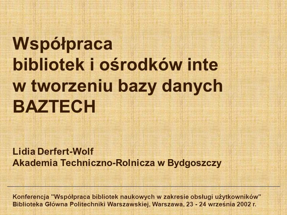 Współpraca bibliotek i ośrodków inte w tworzeniu bazy danych BAZTECH Lidia Derfert-Wolf Akademia Techniczno-Rolnicza w Bydgoszczy Konferencja