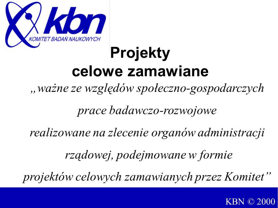 """Projekty celowe zamawiane """"ważne ze względów społeczno-gospodarczych prace badawczo-rozwojowe realizowane na zlecenie organów administracji rządowej, podejmowane w formie projektów celowych zamawianych przez Komitet KBN © 2000"""