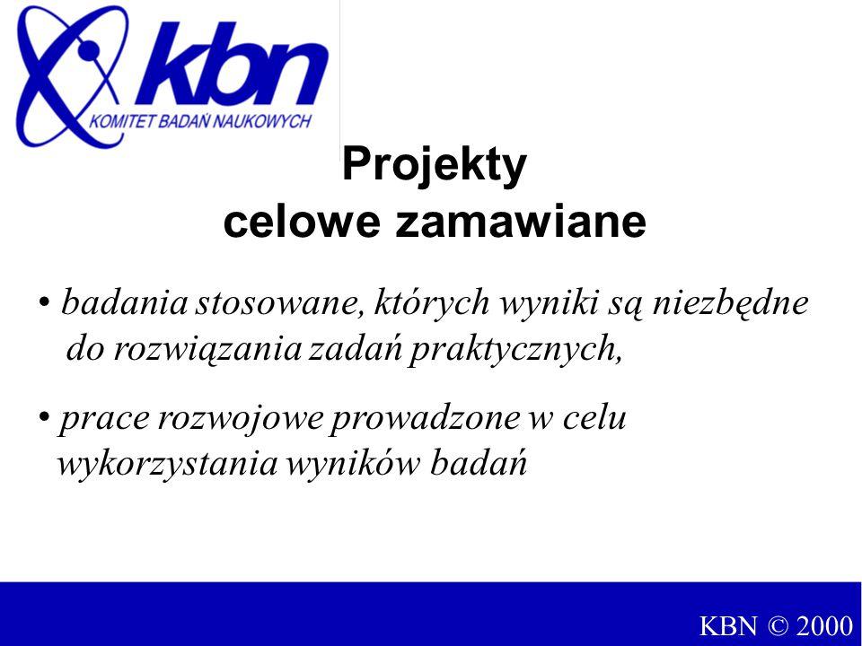 badania stosowane, których wyniki są niezbędne do rozwiązania zadań praktycznych, prace rozwojowe prowadzone w celu wykorzystania wyników badań Projekty celowe zamawiane KBN © 2000