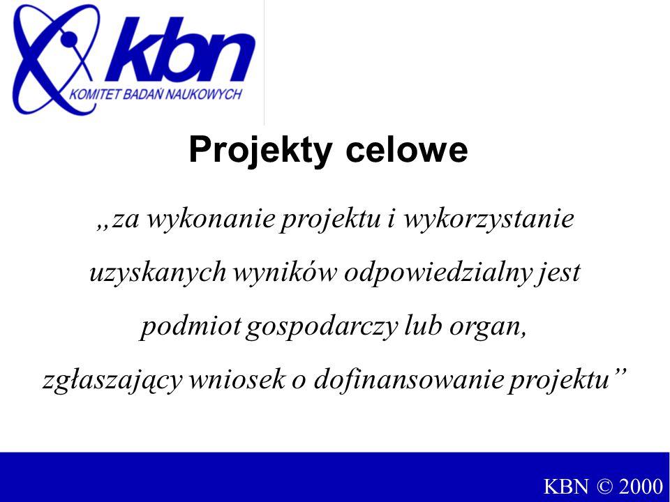 """""""za wykonanie projektu i wykorzystanie uzyskanych wyników odpowiedzialny jest podmiot gospodarczy lub organ, zgłaszający wniosek o dofinansowanie projektu Projekty celowe KBN © 2000"""