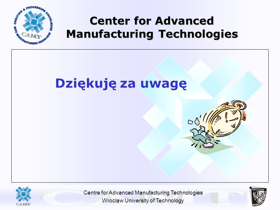 Centre for Advanced Manufacturing Technologies Wroclaw University of Technology Center for Advanced Manufacturing Technologies Dziękuję za uwagę