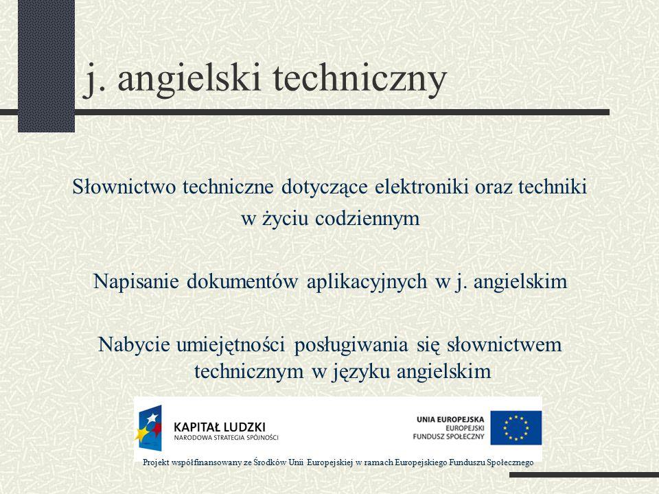 j. angielski techniczny Słownictwo techniczne dotyczące elektroniki oraz techniki w życiu codziennym Napisanie dokumentów aplikacyjnych w j. angielski