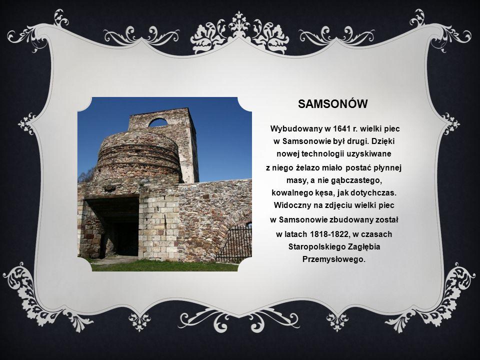 SAMSONÓW Wybudowany w 1641 r.wielki piec w Samsonowie był drugi.