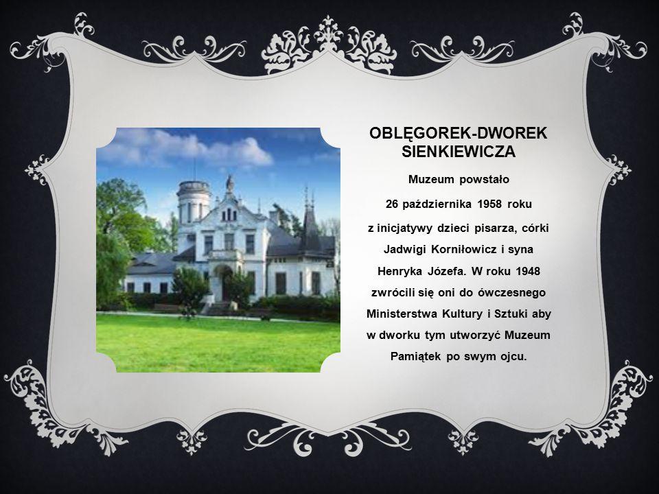 OBLĘGOREK-DWOREK SIENKIEWICZA Muzeum powstało 26 października 1958 roku z inicjatywy dzieci pisarza, córki Jadwigi Korniłowicz i syna Henryka Józefa.