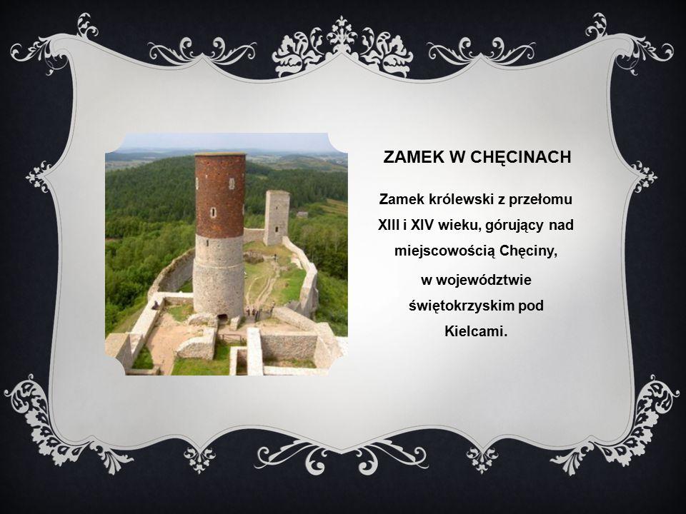 ZAMEK W CHĘCINACH Zamek królewski z przełomu XIII i XIV wieku, górujący nad miejscowością Chęciny, w województwie świętokrzyskim pod Kielcami.