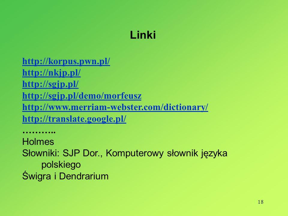18 Linki http://korpus.pwn.pl/ http://nkjp.pl/ http://sgjp.pl/ http://sgjp.pl/demo/morfeusz http://www.merriam-webster.com/dictionary/ http://translate.google.pl/ ………..