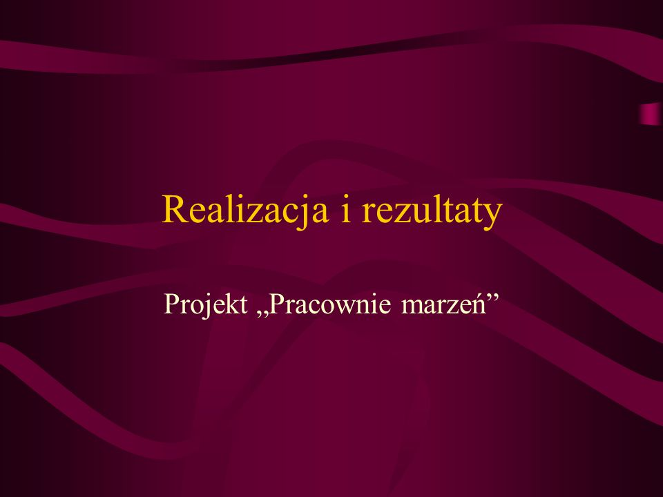 """Realizacja i rezultaty Projekt """"Pracownie marzeń"""""""