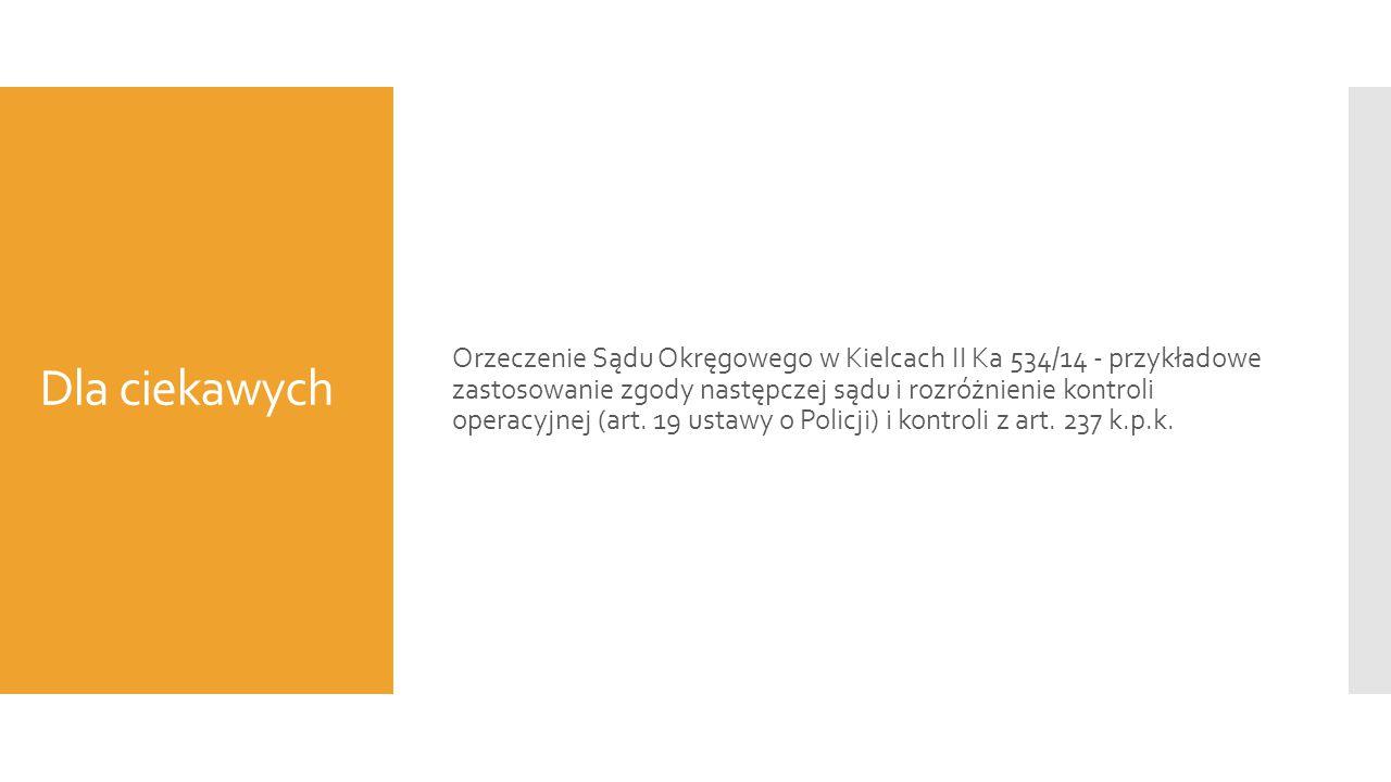 Dla ciekawych Orzeczenie Sądu Okręgowego w Kielcach II Ka 534/14 - przykładowe zastosowanie zgody następczej sądu i rozróżnienie kontroli operacyjnej