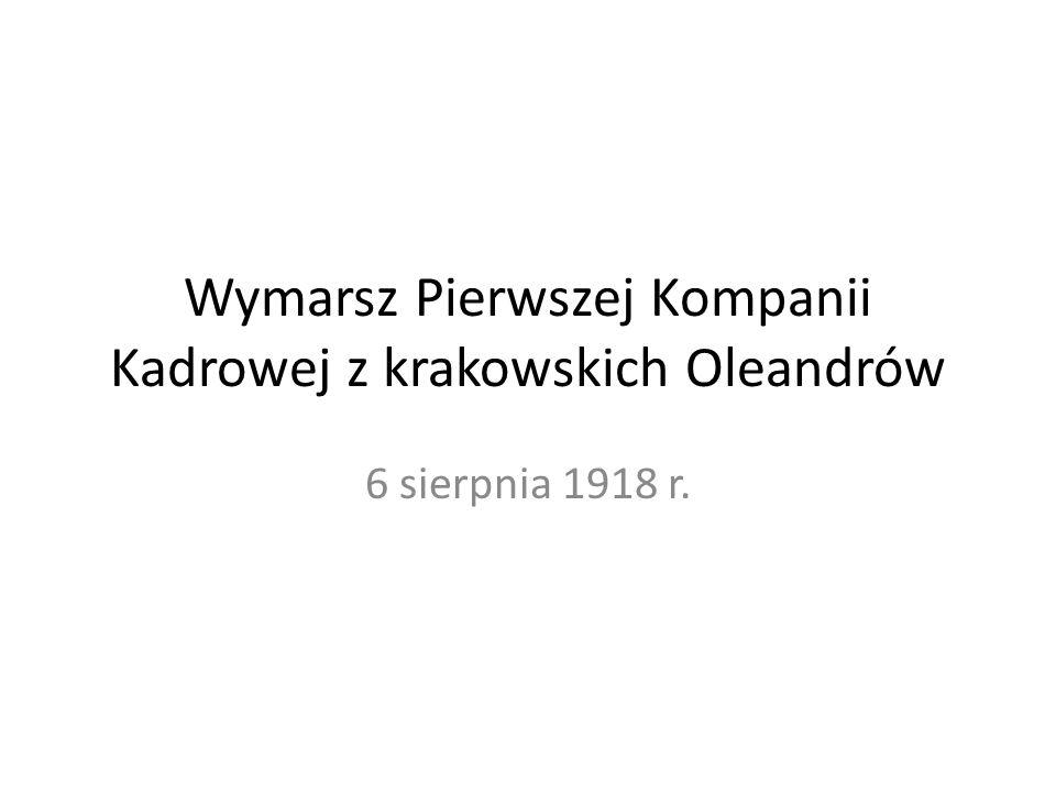 Wymarsz Pierwszej Kompanii Kadrowej z krakowskich Oleandrów 6 sierpnia 1918 r.