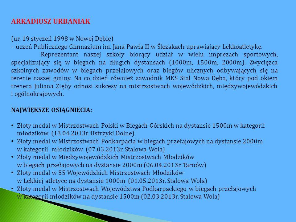 ARKADIUSZ URBANIAK (ur. 19 styczeń 1998 w Nowej Dębie) – uczeń Publicznego Gimnazjum im.