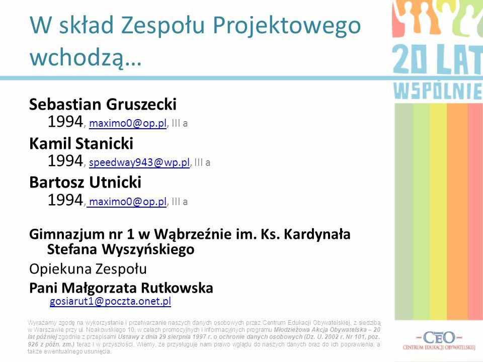 Sebastian Gruszecki 1994, maximo0@op.pl, III amaximo0@op.pl Kamil Stanicki 1994, speedway943@wp.pl, III aspeedway943@wp.pl Bartosz Utnicki 1994, maximo0@op.pl, III a maximo0@op.pl Gimnazjum nr 1 w Wąbrzeźnie im.