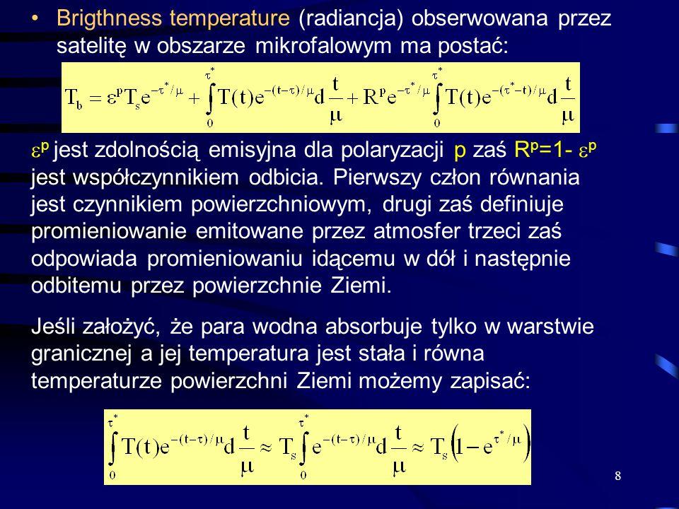 19 gdzie  * jest grubością optyczną związaną z absorpcją przez krople deszczu i wynosi:  *=k e,rain z rain Z równania tego wynika: 1)Przy braku deszczu  * =0 Zdolność emisyjna jest mała dla powierzchni wody i około 0.9 dla suchego lądu 2) Przy wzroście opadu T b dąży do temperatury atmosfery.