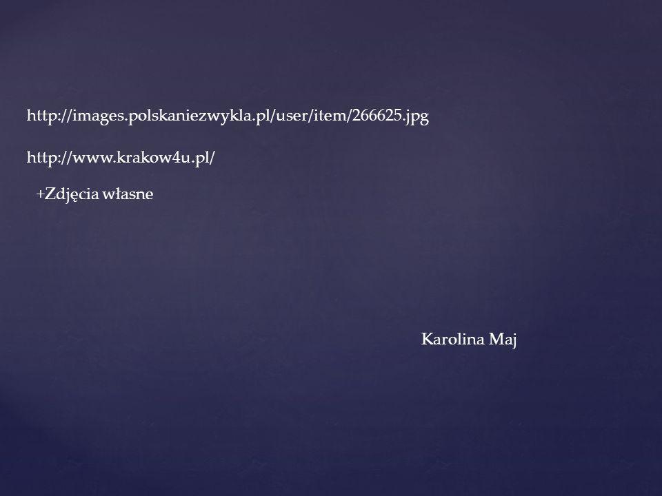 http://images.polskaniezwykla.pl/user/item/266625.jpg http://www.krakow4u.pl/ +Zdjęcia własne Karolina Maj