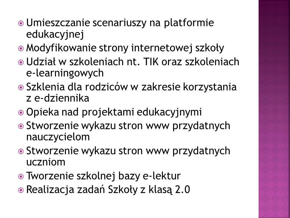  Umieszczanie scenariuszy na platformie edukacyjnej  Modyfikowanie strony internetowej szkoły  Udział w szkoleniach nt.
