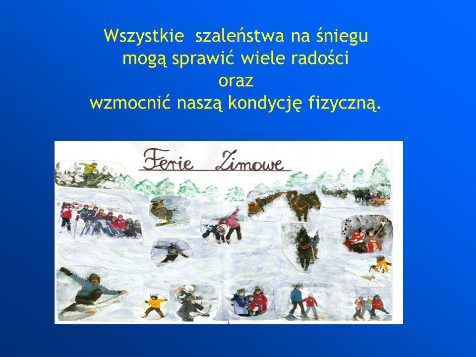 Wszystkie szaleństwa na śniegu mogą sprawić wiele radości oraz wzmocnić naszą kondycję fizyczną.