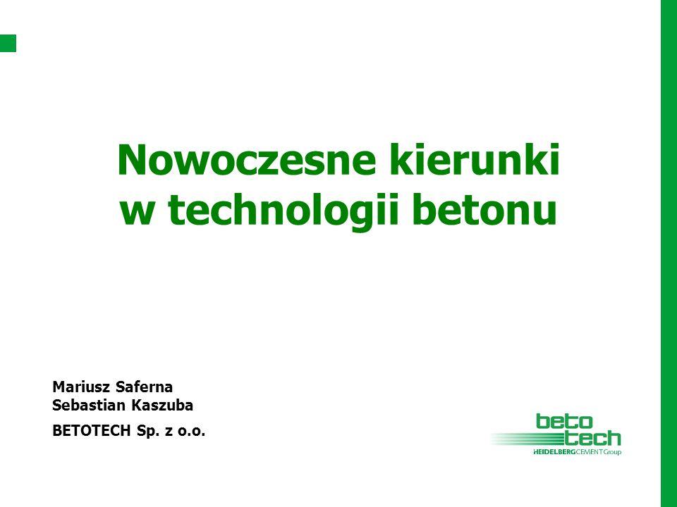 Nowoczesne kierunki w technologii betonu Mariusz Saferna Sebastian Kaszuba BETOTECH Sp. z o.o.